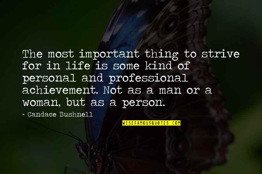 Your Important In My Life Quotes By Candace Bushnell: The most important thing to strive for in