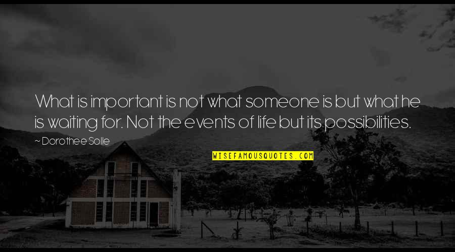Your Important In My Life Quotes By Dorothee Solle: What is important is not what someone is