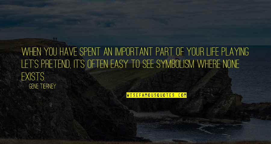 Your Important In My Life Quotes By Gene Tierney: When you have spent an important part of