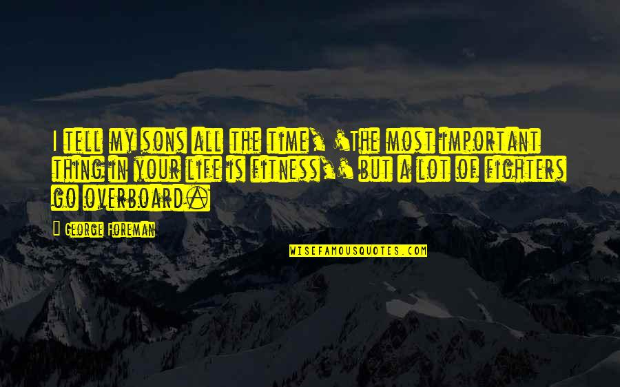 Your Important In My Life Quotes By George Foreman: I tell my sons all the time, 'The