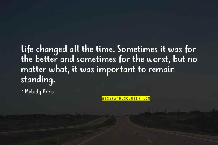 Your Important In My Life Quotes By Melody Anne: Life changed all the time. Sometimes it was