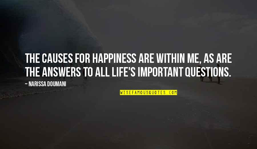 Your Important In My Life Quotes By Narissa Doumani: The causes for happiness are within me, as