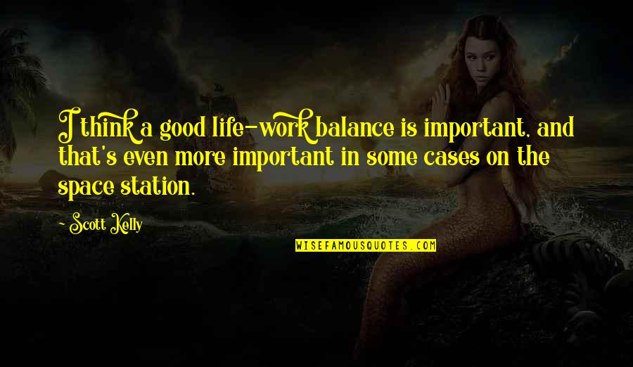 Your Important In My Life Quotes By Scott Kelly: I think a good life-work balance is important,