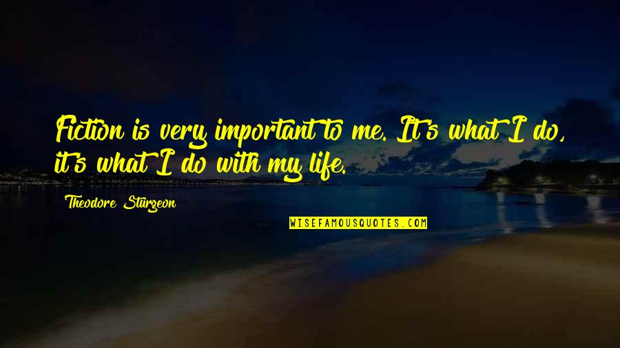 Your Important In My Life Quotes By Theodore Sturgeon: Fiction is very important to me. It's what