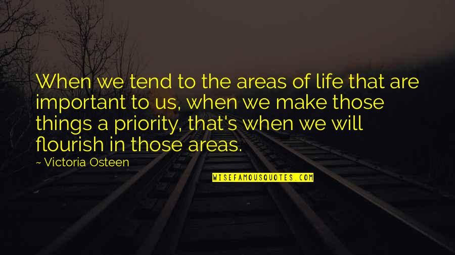 Your Important In My Life Quotes By Victoria Osteen: When we tend to the areas of life