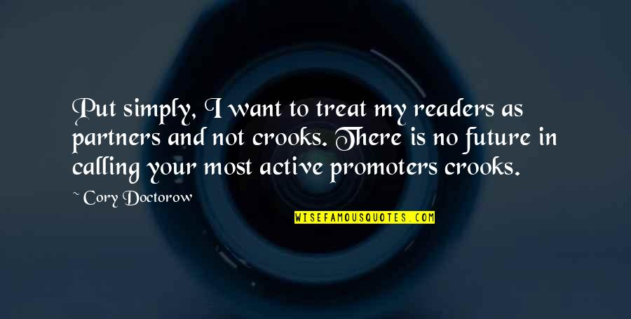 Your In My Future Quotes By Cory Doctorow: Put simply, I want to treat my readers