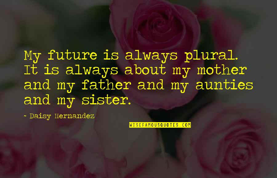 Your In My Future Quotes By Daisy Hernandez: My future is always plural. It is always