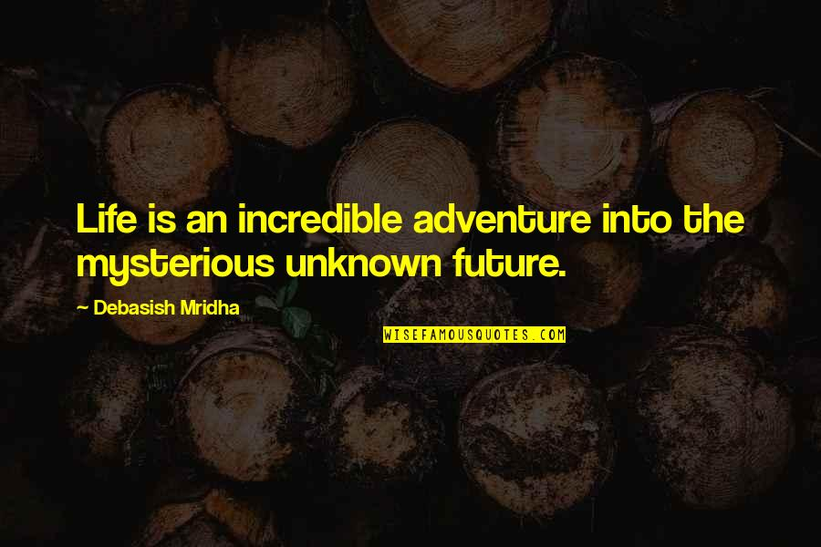 Your In My Future Quotes By Debasish Mridha: Life is an incredible adventure into the mysterious