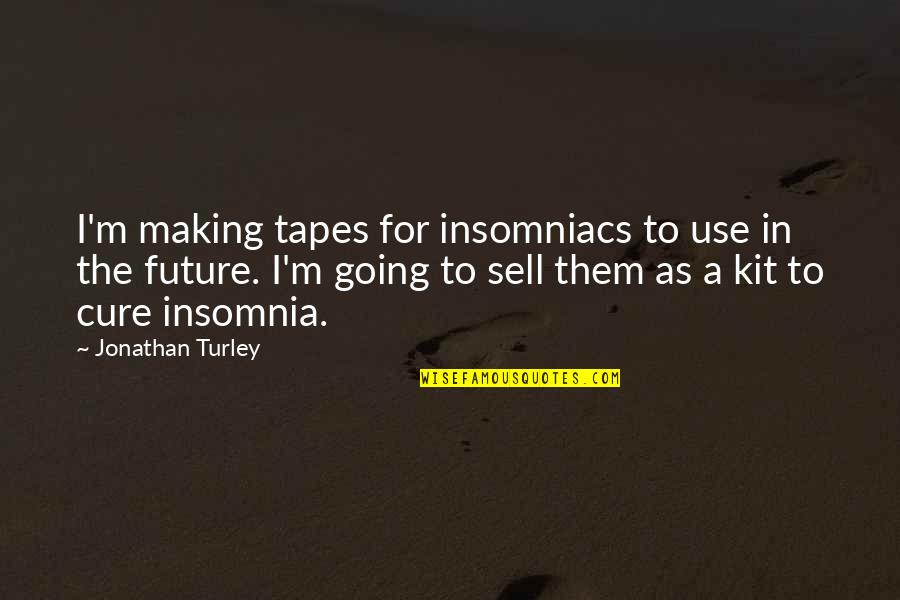Your In My Future Quotes By Jonathan Turley: I'm making tapes for insomniacs to use in