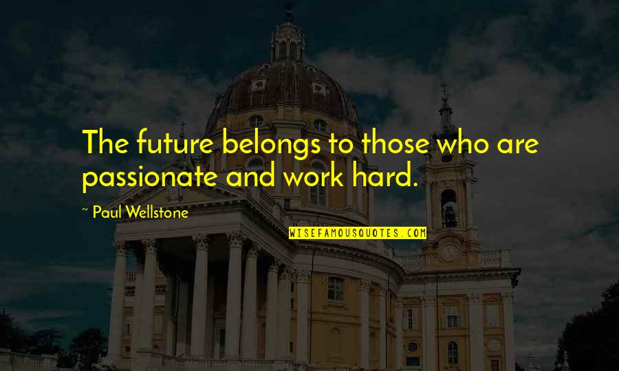Your In My Future Quotes By Paul Wellstone: The future belongs to those who are passionate