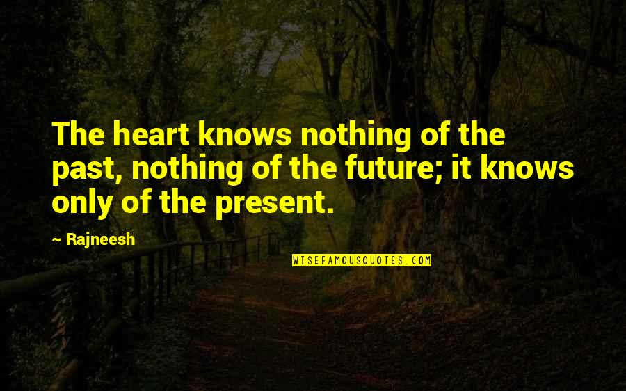 Your In My Future Quotes By Rajneesh: The heart knows nothing of the past, nothing