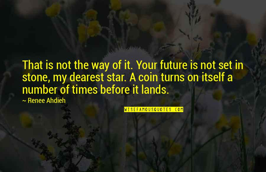 Your In My Future Quotes By Renee Ahdieh: That is not the way of it. Your
