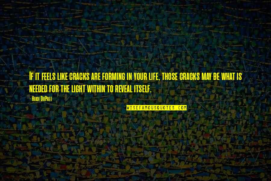 Your Inner Light Quotes By Heidi DuPree: If it feels like cracks are forming in
