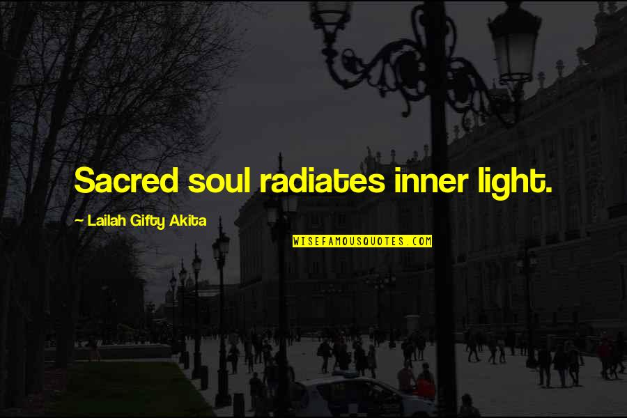 Your Inner Light Quotes By Lailah Gifty Akita: Sacred soul radiates inner light.