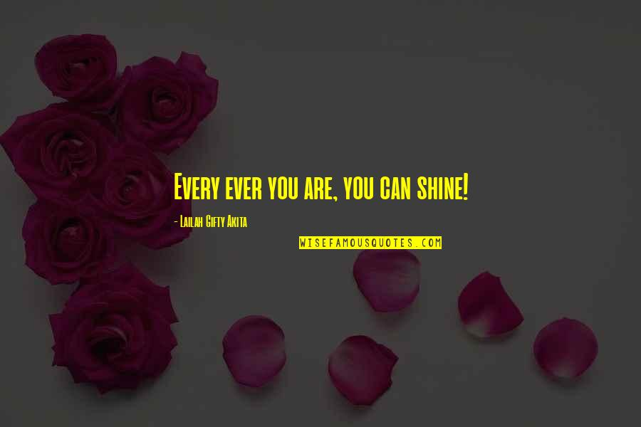 Your Inner Light Quotes By Lailah Gifty Akita: Every ever you are, you can shine!