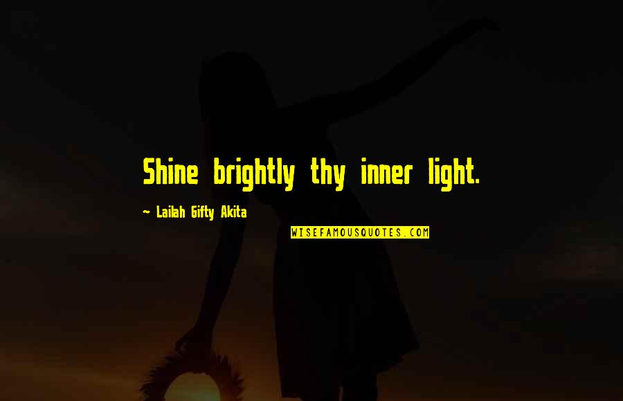 Your Inner Light Quotes By Lailah Gifty Akita: Shine brightly thy inner light.