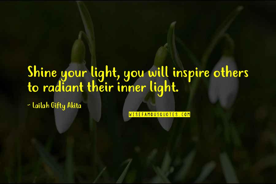 Your Inner Light Quotes By Lailah Gifty Akita: Shine your light, you will inspire others to