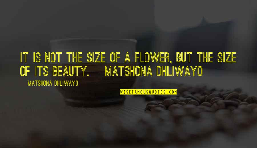 Your Inner Light Quotes By Matshona Dhliwayo: It is not the size of a flower,