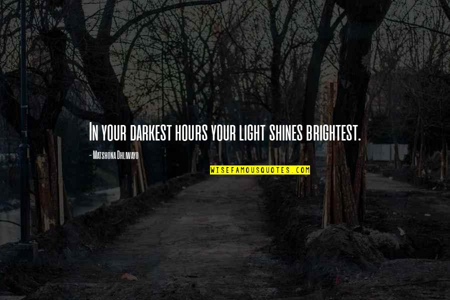 Your Inner Light Quotes By Matshona Dhliwayo: In your darkest hours your light shines brightest.