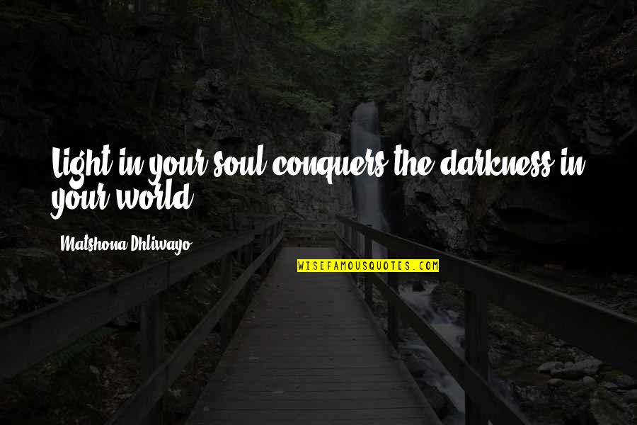 Your Inner Light Quotes By Matshona Dhliwayo: Light in your soul conquers the darkness in
