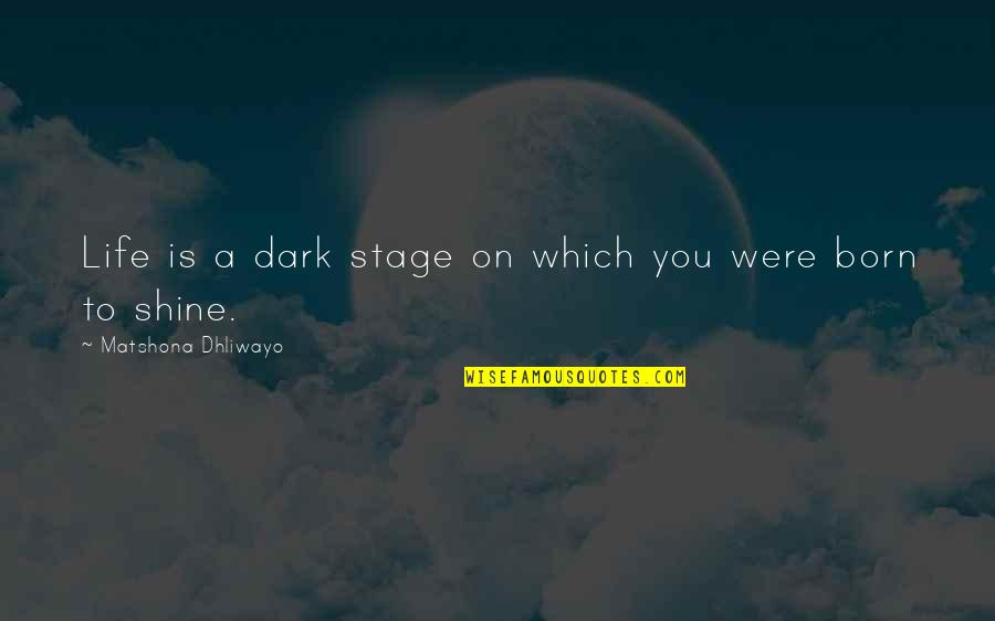 Your Inner Light Quotes By Matshona Dhliwayo: Life is a dark stage on which you