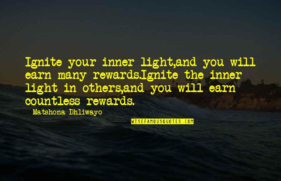 Your Inner Light Quotes By Matshona Dhliwayo: Ignite your inner light,and you will earn many