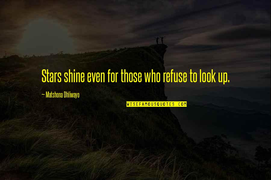 Your Inner Light Quotes By Matshona Dhliwayo: Stars shine even for those who refuse to