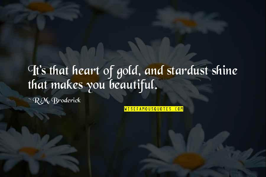 Your Inner Light Quotes By R.M. Broderick: It's that heart of gold, and stardust shine