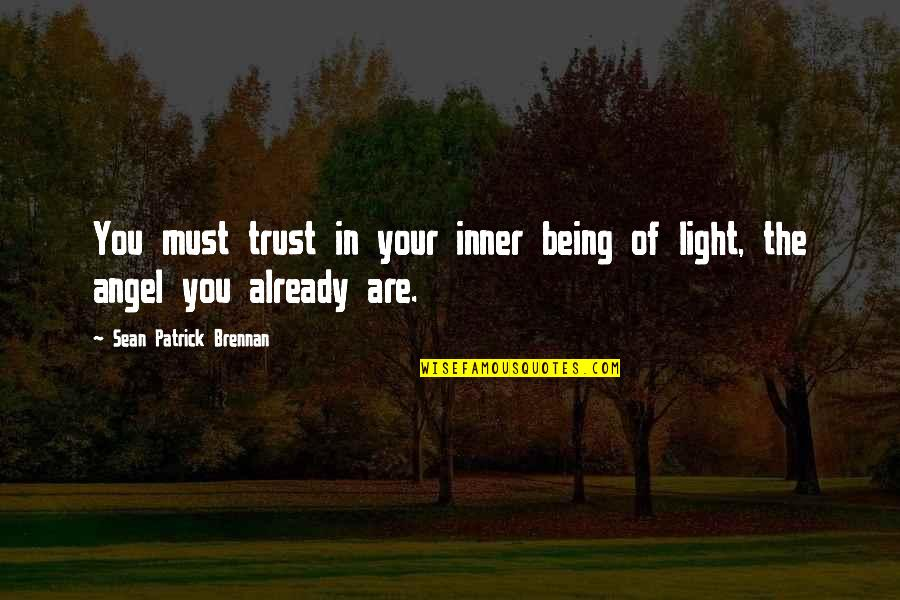 Your Inner Light Quotes By Sean Patrick Brennan: You must trust in your inner being of