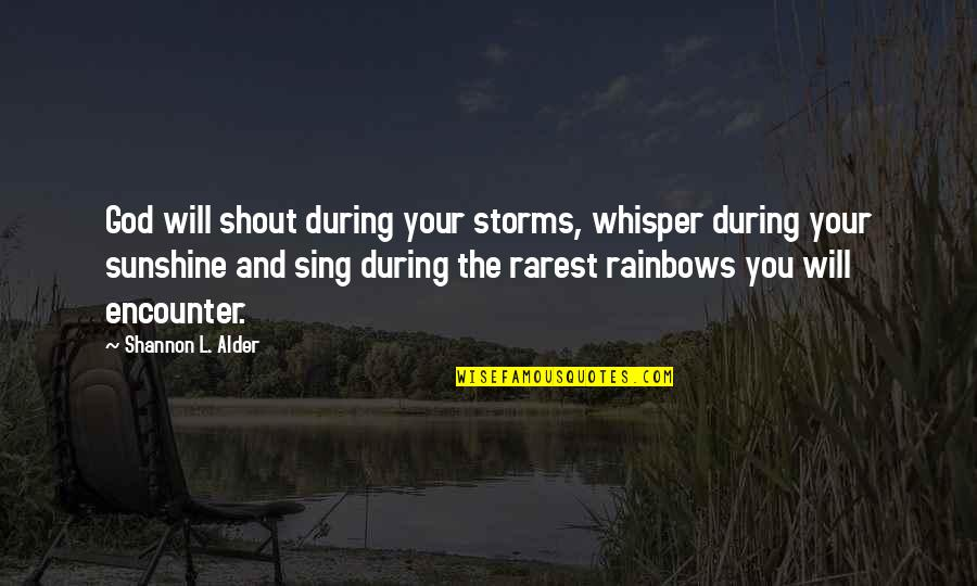 Your Inner Light Quotes By Shannon L. Alder: God will shout during your storms, whisper during