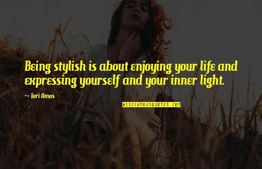Your Inner Light Quotes By Tori Amos: Being stylish is about enjoying your life and