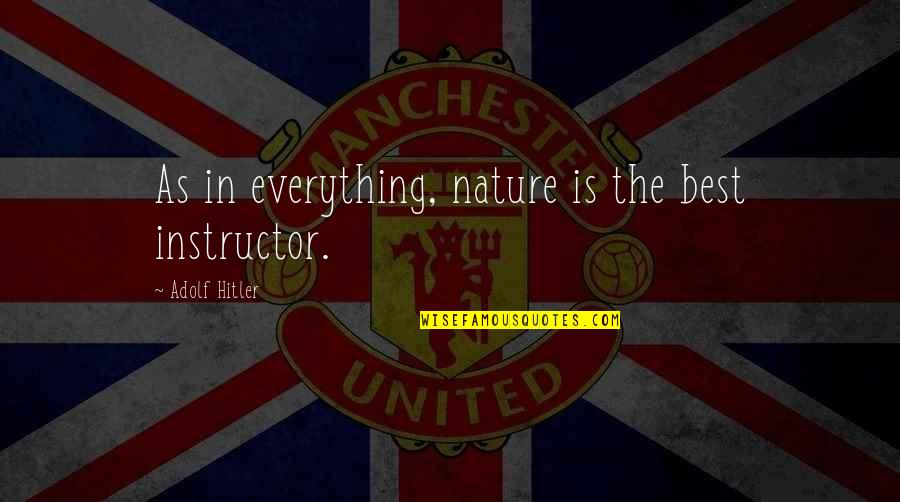 Your Instructor Quotes By Adolf Hitler: As in everything, nature is the best instructor.