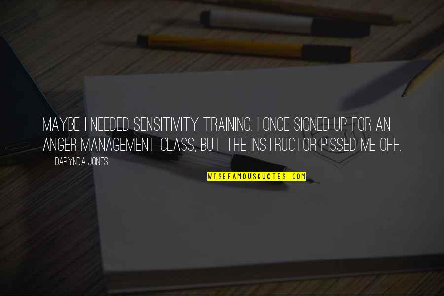 Your Instructor Quotes By Darynda Jones: Maybe I needed sensitivity training. I once signed