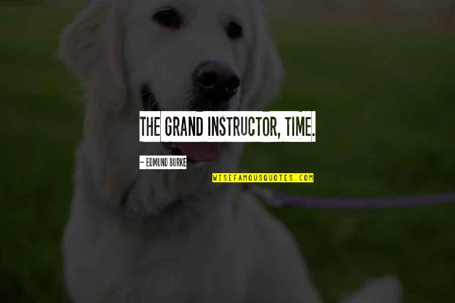 Your Instructor Quotes By Edmund Burke: The grand instructor, time.