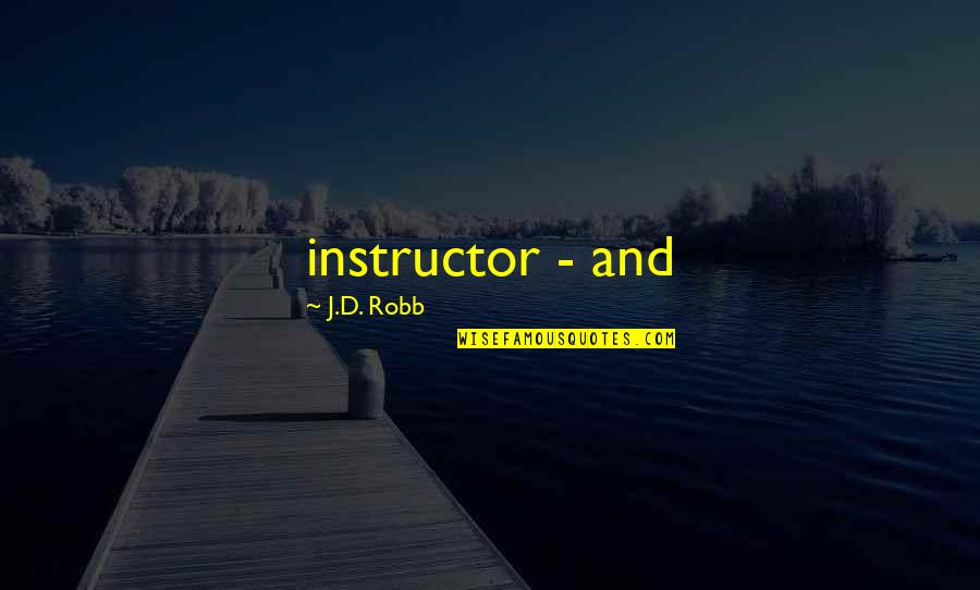 Your Instructor Quotes By J.D. Robb: instructor - and