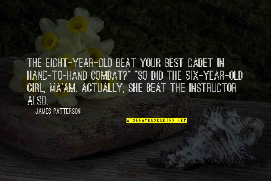Your Instructor Quotes By James Patterson: The eight-year-old beat your best cadet in hand-to-hand