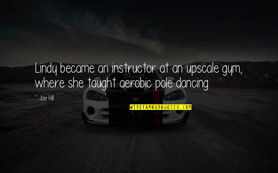 Your Instructor Quotes By Joe Hill: Lindy became an instructor at an upscale gym,