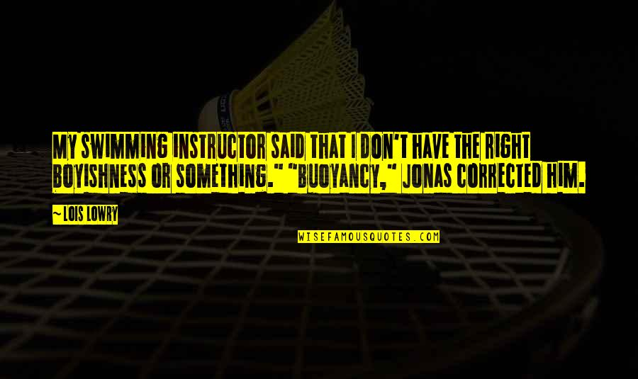 Your Instructor Quotes By Lois Lowry: My swimming instructor said that I don't have