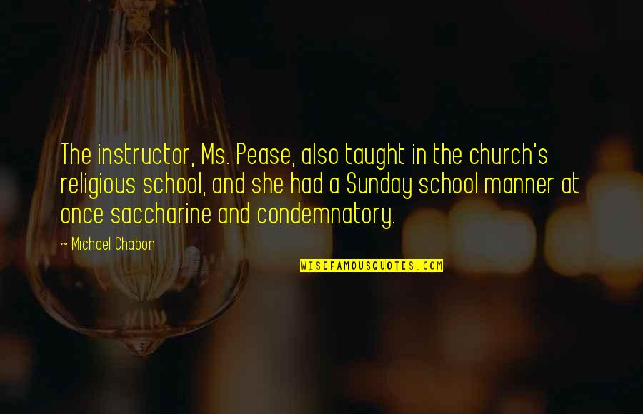 Your Instructor Quotes By Michael Chabon: The instructor, Ms. Pease, also taught in the