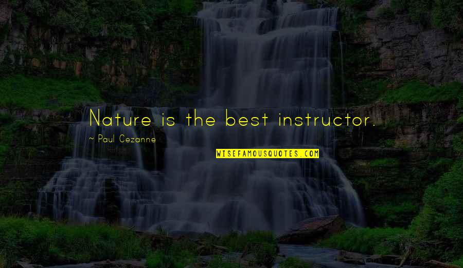 Your Instructor Quotes By Paul Cezanne: Nature is the best instructor.