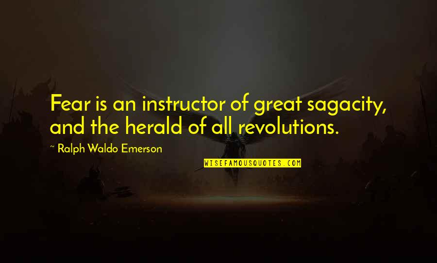 Your Instructor Quotes By Ralph Waldo Emerson: Fear is an instructor of great sagacity, and