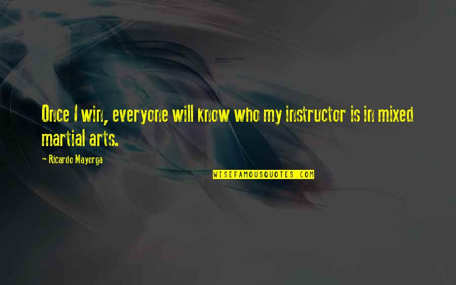 Your Instructor Quotes By Ricardo Mayorga: Once I win, everyone will know who my