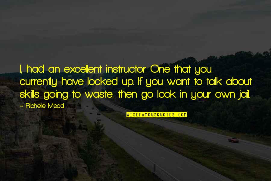 Your Instructor Quotes By Richelle Mead: I, had an excellent instructor. One that you