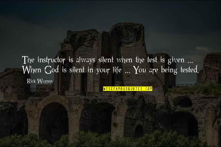 Your Instructor Quotes By Rick Warren: The instructor is always silent when the test