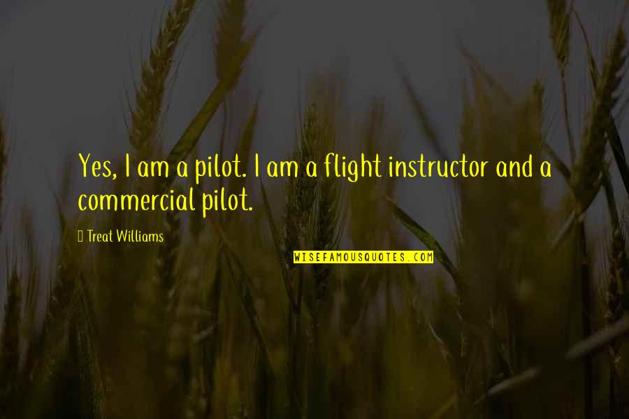 Your Instructor Quotes By Treat Williams: Yes, I am a pilot. I am a