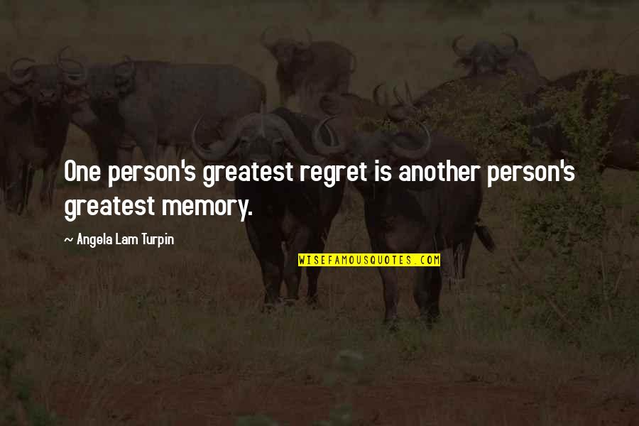 Your Just Memory Quotes By Angela Lam Turpin: One person's greatest regret is another person's greatest