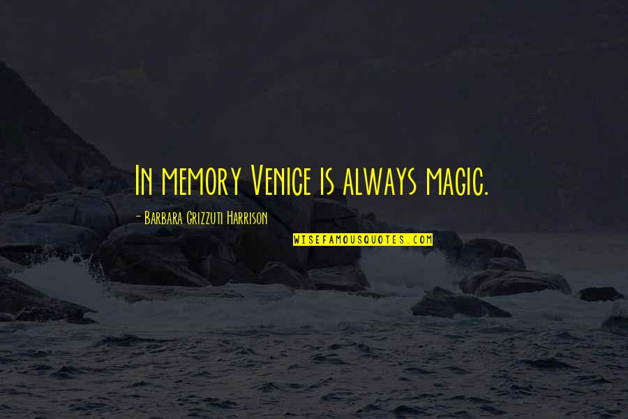 Your Just Memory Quotes By Barbara Grizzuti Harrison: In memory Venice is always magic.