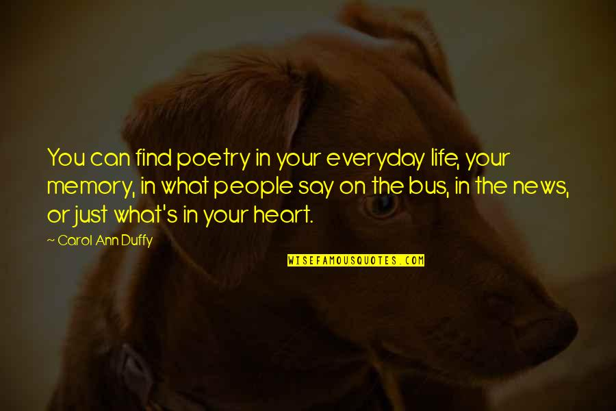 Your Just Memory Quotes By Carol Ann Duffy: You can find poetry in your everyday life,