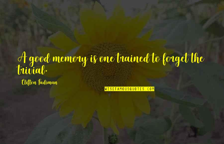 Your Just Memory Quotes By Clifton Fadiman: A good memory is one trained to forget
