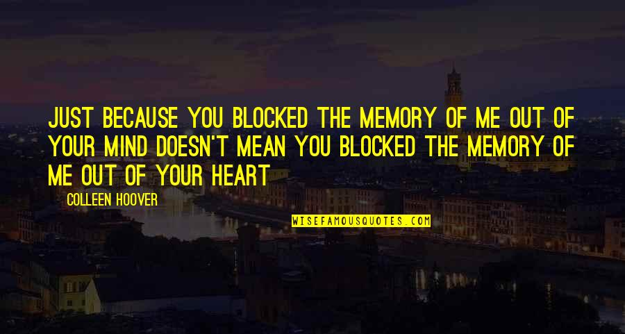 Your Just Memory Quotes By Colleen Hoover: Just because you blocked the memory of me